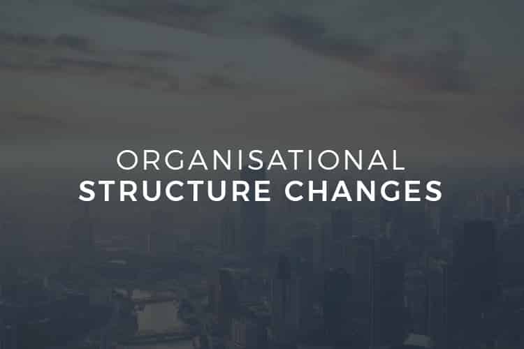 Organisational Structure Changes